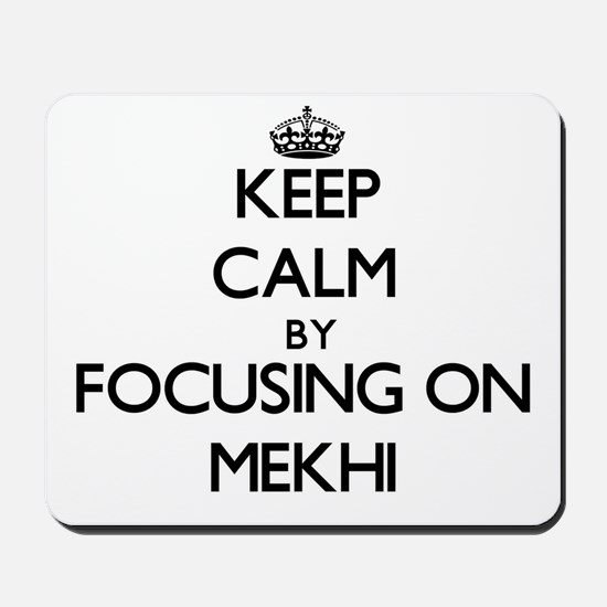 Keep Calm by focusing on on Mekhi Mousepad