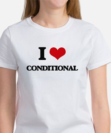 I love Conditional T-Shirt
