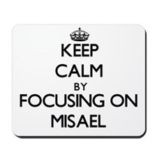 Keep Calm by focusing on on Misael Mousepad