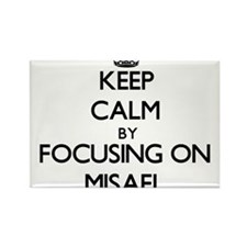 Keep Calm by focusing on on Misael Magnets