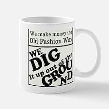 We make money the old fashion way Mugs