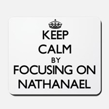 Keep Calm by focusing on on Nathanael Mousepad