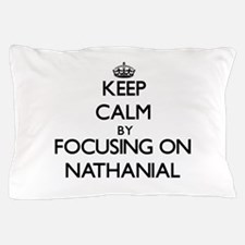 Keep Calm by focusing on on Nathanial Pillow Case