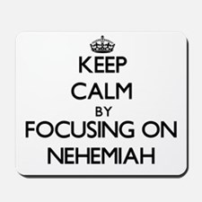 Keep Calm by focusing on on Nehemiah Mousepad
