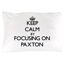 Keep Calm by focusing on on Paxton Pillow Case