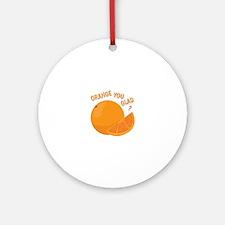 Orange You Glad Ornament (Round)
