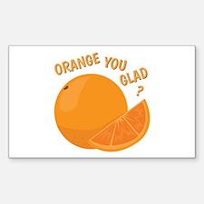Orange You Glad Decal