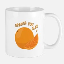 Orange You Glad Mugs