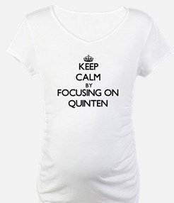 Keep Calm by focusing on on Quin Shirt