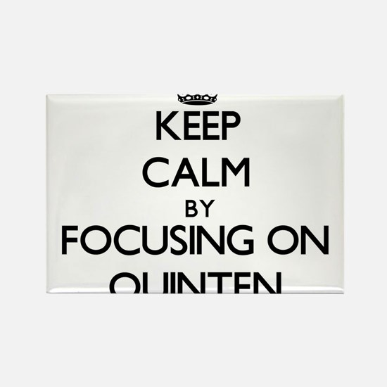 Keep Calm by focusing on on Quinten Magnets