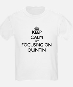 Keep Calm by focusing on on Quintin T-Shirt