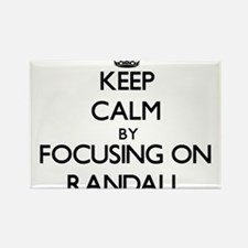 Keep Calm by focusing on on Randall Magnets
