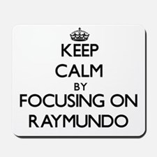 Keep Calm by focusing on on Raymundo Mousepad