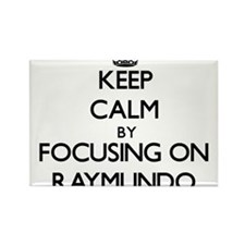 Keep Calm by focusing on on Raymundo Magnets