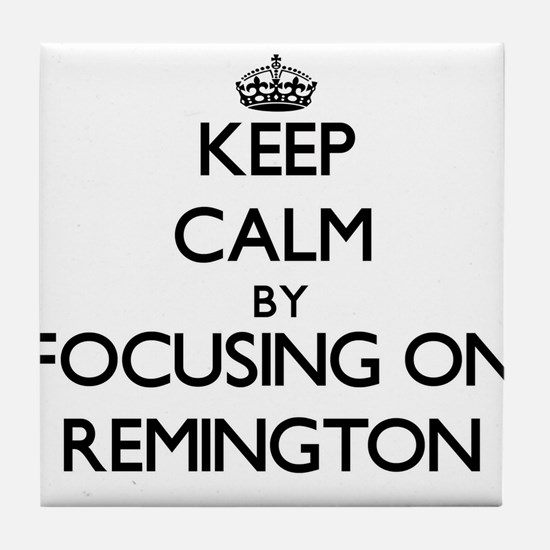 Keep Calm by focusing on on Remington Tile Coaster