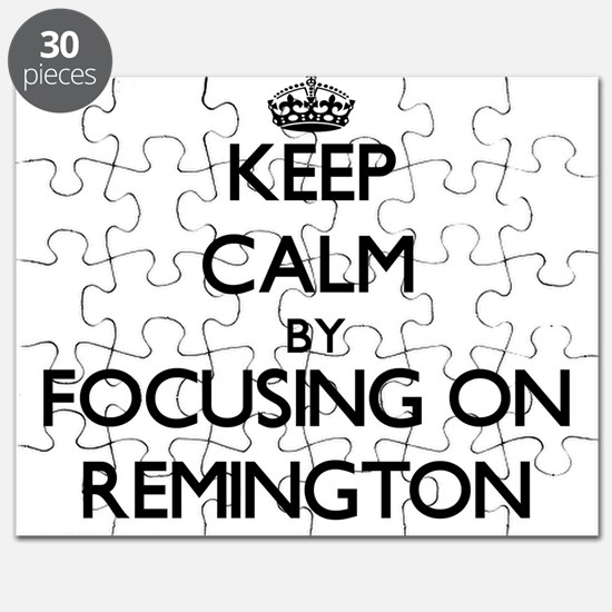 Keep Calm by focusing on on Remington Puzzle
