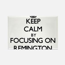 Keep Calm by focusing on on Remington Magnets