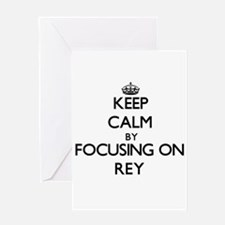 Keep Calm by focusing on on Rey Greeting Cards