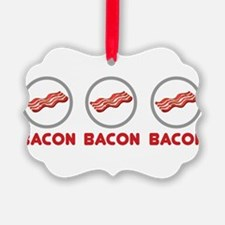 Bacon Bacon Bacon Ornament