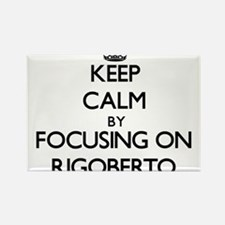 Keep Calm by focusing on on Rigoberto Magnets