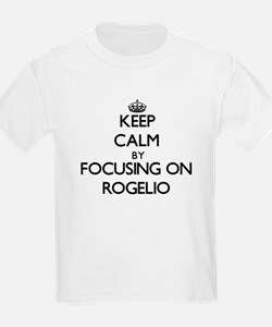 Keep Calm by focusing on on Rogelio T-Shirt
