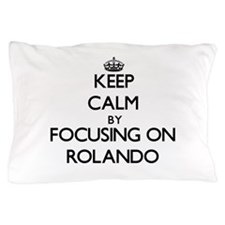 Keep Calm by focusing on on Rolando Pillow Case
