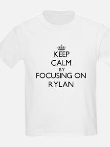 Keep Calm by focusing on on Rylan T-Shirt
