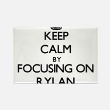 Keep Calm by focusing on on Rylan Magnets
