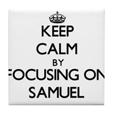 Keep Calm by focusing on on Samuel Tile Coaster