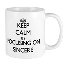 Keep Calm by focusing on on Sincere Mugs