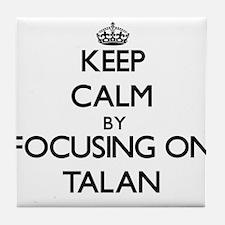 Keep Calm by focusing on on Talan Tile Coaster