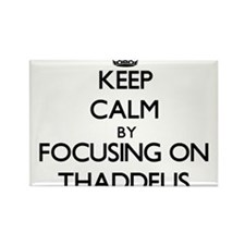 Keep Calm by focusing on on Thaddeus Magnets