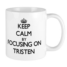Keep Calm by focusing on on Tristen Mugs