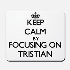 Keep Calm by focusing on on Tristian Mousepad