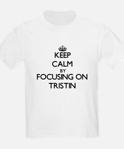 Keep Calm by focusing on on Tristin T-Shirt
