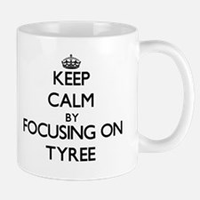 Keep Calm by focusing on on Tyree Mugs