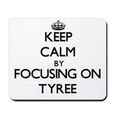 Keep Calm by focusing on on Tyree Mousepad