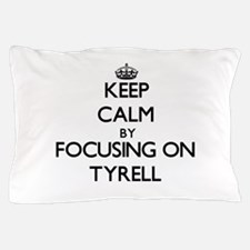 Keep Calm by focusing on on Tyrell Pillow Case