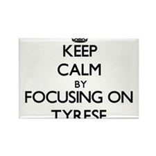 Keep Calm by focusing on on Tyrese Magnets