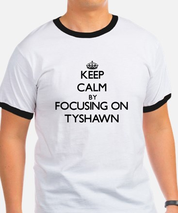 Keep Calm by focusing on on Tyshawn T-Shirt