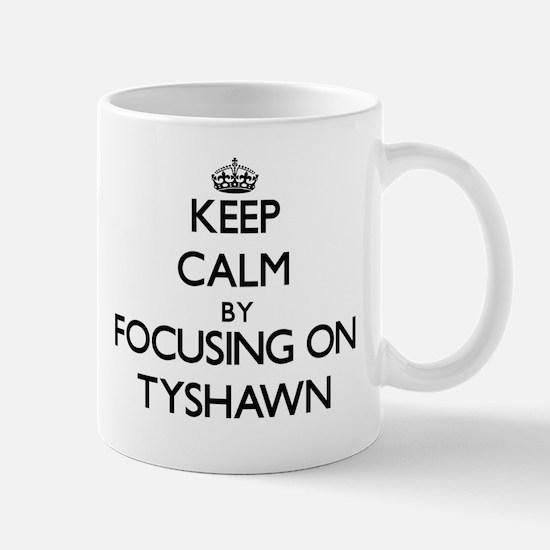 Keep Calm by focusing on on Tyshawn Mugs