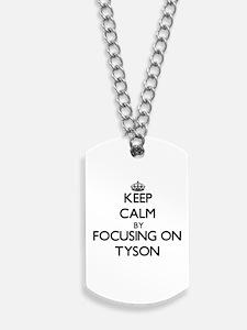 Keep Calm by focusing on on Tyson Dog Tags