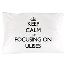 Keep Calm by focusing on on Ulises Pillow Case