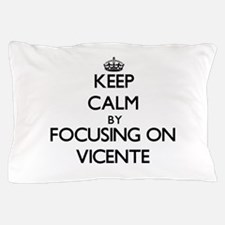 Keep Calm by focusing on on Vicente Pillow Case