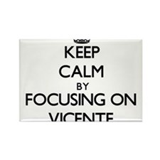 Keep Calm by focusing on on Vicente Magnets