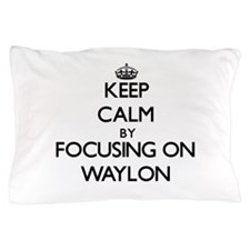 Keep Calm by focusing on on Waylon Pillow Case