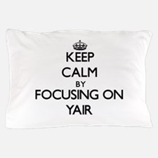 Keep Calm by focusing on on Yair Pillow Case