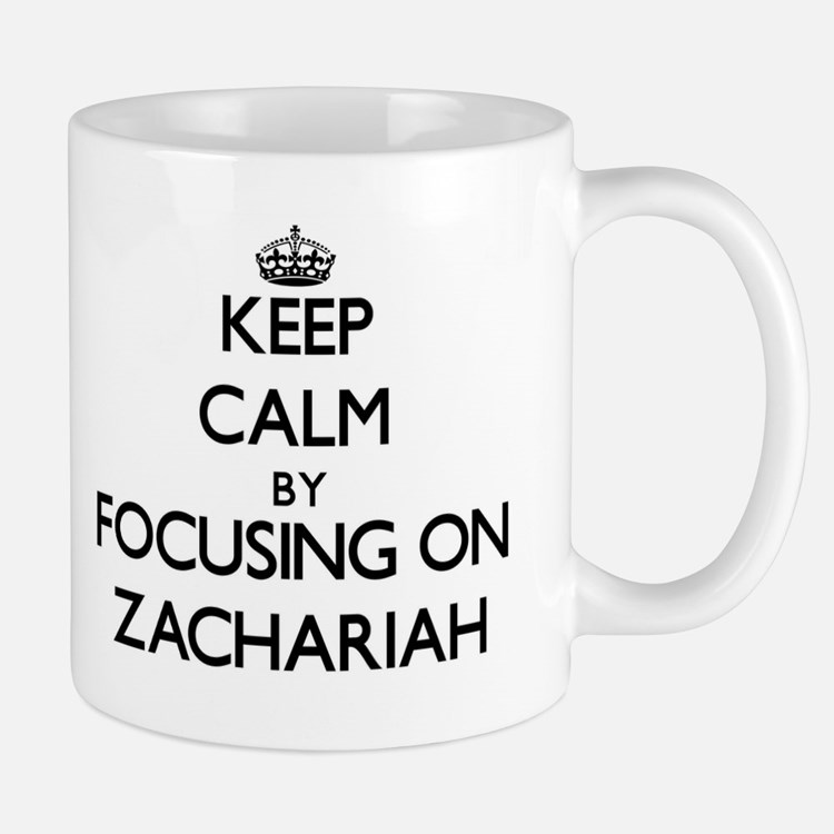Keep Calm by focusing on on Zachariah Mugs
