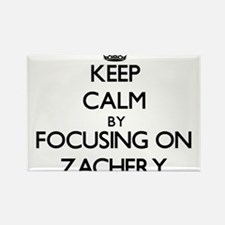 Keep Calm by focusing on on Zachery Magnets