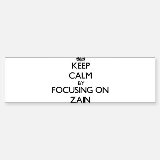 Keep Calm by focusing on on Zain Bumper Bumper Bumper Sticker